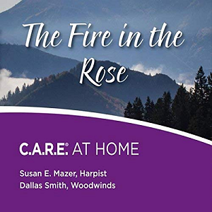 The Fire in the Rose: C.A.R.E. AT HOME