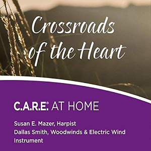 Crossroads of the Heart: C.A.R.E. AT HOME