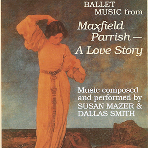 Ballet Music from Maxfield Parrish, A Love Story CD Cover Music by Susan Mazer and Dallas Smith