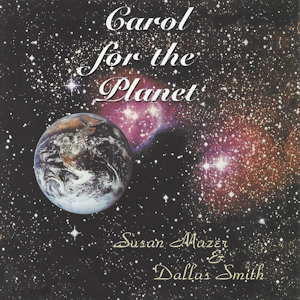 Carol For the Planet CD cover Music by Susan Mazer and Dallas SMith