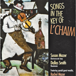 Songs in the Key of L'Chaim CD Cover Music by Susan Mazer ad Dallas Smith with special guest vocalist, Rachel Mazer.